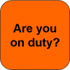 Are you on duty?